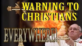 'CHRIST'S WARNING TO CHRISTIANITY ' Come out from the Apostate Church! The End Time Is At Hand