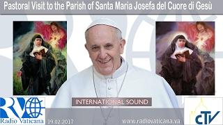 2017.02.19 Pastoral Visit to the Parish of Santa Maria Josefa del Cuore di Gesù