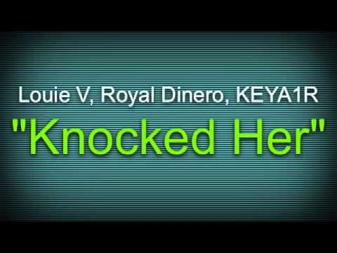 """Knocked Her"" - Feat. Louie v, Royal Dinero, KEYA1R"