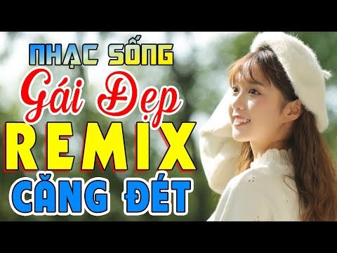 ca-nhac-gai-xinh-2020-lk-nhac-song-tru-tinh-remix-dinh-cao-nghe-la-nghien-nhac-chat