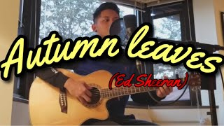 Autumn Leaves- Ed sheeran (cover by Khrysster)