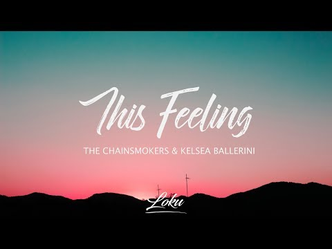 The Chainsmokers - This Feeling (Lyrics) Ft. Kelsea Ballerini Mp3