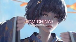 EDM China 2018 Hay Nhất - Nhạc Điện Tử Gây Nghiện 2018