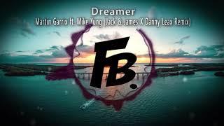Martin Garrix Ft. Mike Yung   Dreamer (Jack & James X Danny Leax Remix)