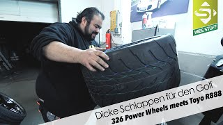 Dicke Schlappen für den Golf | 326 Power Wheels meets Toyo R888 | Sidney Industries