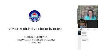 16 Haziran tarihli Yönetim Bilimi ve Liderlik dersi: Türkiye ve Dünya (Ekonomik ve Siyasi Olarak)