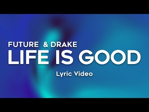 Drake, Future - Life Is Good (Lyrics)