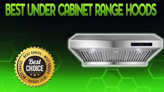 Best Under Cabinet Range Hoods 2020 - Under Cabinet Range Hood Review