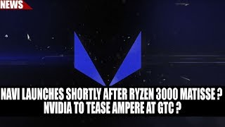 7nm Navi Launches Shortly After Ryzen 3000 Matisse ? | Nvidia to Tease Ampere at GTC ?