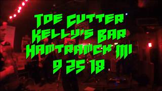 Toe Cutter @ Kelly's Bar  - Hamtramck Mi  9/25/18