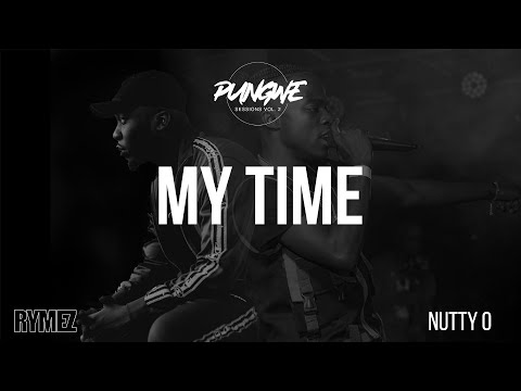 Pungwe Sessions - My Time (Not Sorry) [Ft. Rymez & Nutty O] (Official Audio)