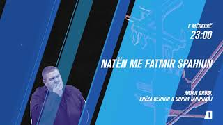 Promo - Natën me Fatmir Spahiun - Artan Grubi, Erëza Qerkini, Durim Tahirukaj