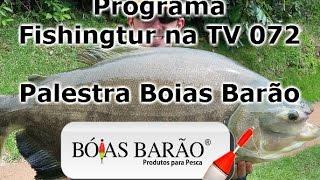 Programa Fishingtur na TV 072 - Palestra Bóias Barão