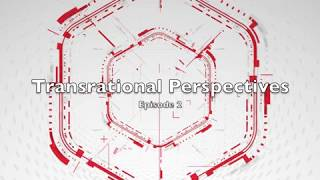 Transrational Perspectives Episode 2
