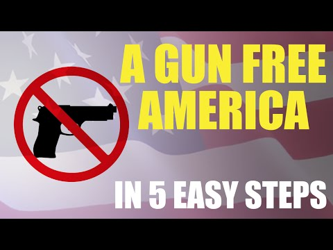 How to Create a Gun-Free America in 5 Easy Steps