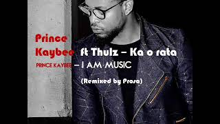 Prince Kaybee Ft Thulz   Ka O Rata (Remixed By Prosa)
