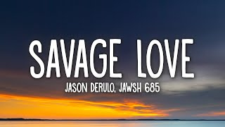 Jason Derulo & Jawsh 685 - Savage Love (Lyrics)