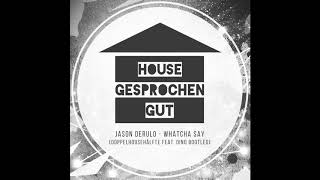 Whatcha Say (Doppelhousehälfte feat Dino Bootleg)