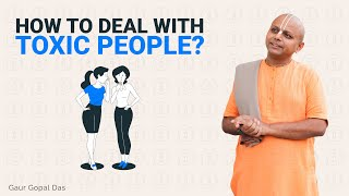 How To Deal With Toxic People? Gaur Gopal Das