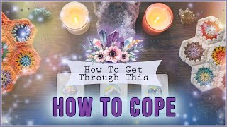 How To Get Through This PICK A CARD Reading | How To Cope Advice
