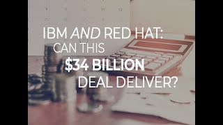 IBM and Red Hat: Can this $34 billion deal deliver?