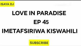 LOVE IN PARADISE EP 45 Imetafsiriwa Kiswahili