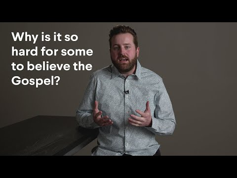 Why is it so hard for some to believe the Gospel?