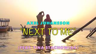 Axel Johansson - Next To Me (feat. Tina Stachowiak)