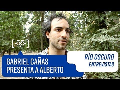 Gabriel Cañas presenta a Alberto | Entrevistas | Río Oscuro