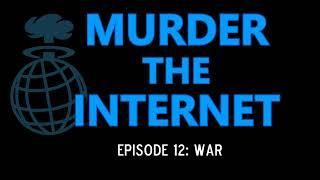 "Murder the Internet Ep012: ""War"""