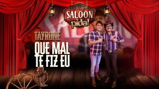 TAYRONE - QUE MAL TE FIZ EU - SALOON PIDA!