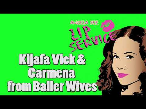 Angela Yee's Lip Service: Kijafa Vick and Carmena from Baller Wives