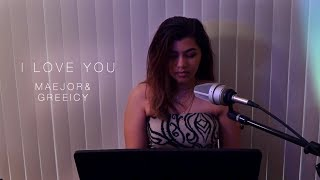 Maejor, Greeicy   I Love You (Cover)