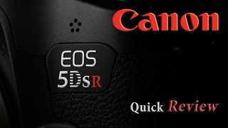Canon EOS 5DsR Quick Review | The Camera for You?