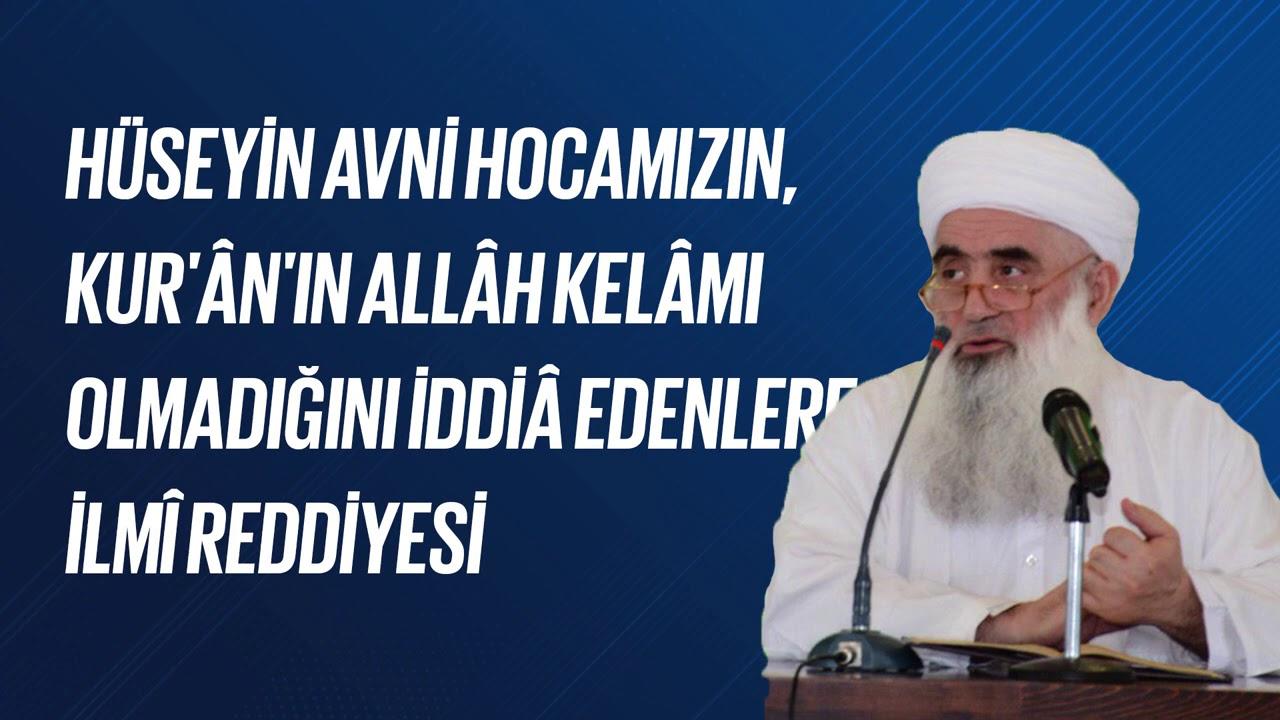 Hüseyin Avni Hocamızın, Kur'ân'ın Allâh Kelâmı Olmadığını İddiâ Edenlere İlmî Reddiyesi
