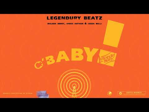 Legendury Beatz O Baby Feat Maleek Berry Ceeza Milli  Kwesi Arthur