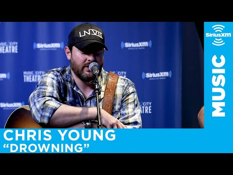 "Chris Young - ""Drowning"" [LIVE @ SiriusXM]"