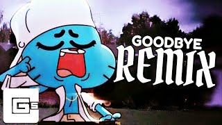 The Amazing World of Gumball ▶ Goodbye (Remix/Cover) | CG5