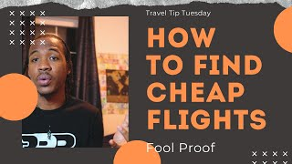 FOOL PROOF: HOW TO FIND CHEAP FLIGHTS IN 2020: Flight Deals, Mistake Fares, & Bargain Airfare