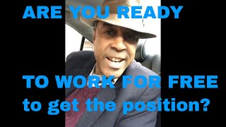 ARE YOU READY TO WORK FOR FREE to get the position