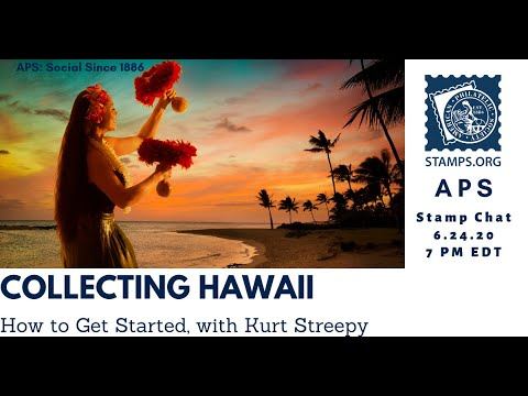 APS Stamp Chat: How to Start Collecting Hawaii with Kurt Streepy