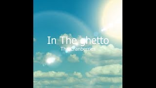 The Cranberries | In The Ghetto (Lyrics)