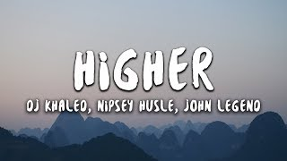 DJ Khaled   Higher (Lyrics) Ft. Nipsey Hussle, John Legend