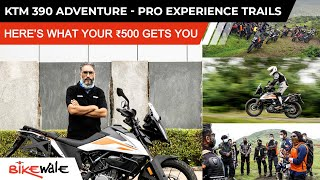 KTM Pro Experience Trails Review   HERE'S WHAT YOUR ₹500 GETS YOU?   KTM 390 Adventure   BikeWale