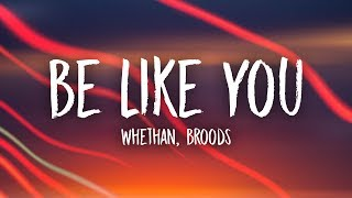 Whethan   Be Like You (Lyrics) Feat. Broods