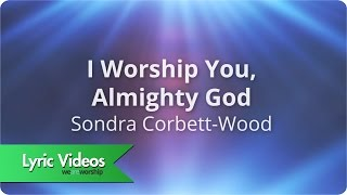 Sondra Corbett - I Worship You Almighty God - Lyric Video