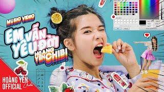 Em Vẫn Yêu Đời - Hoàng Yến Chibi | Official Music Video