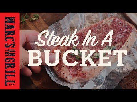 Sous Vide or Steak in a Bucket