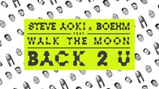 Steve Aoki & Boehm - Back 2 U feat. Walk The Moon [Official Audio]