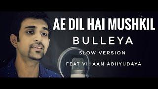 Bulleya Slow Version   Ae Dil Hai Mushkil | Karan Johar | Pritam | Amit Mishra | Vihaan Abhyudaya